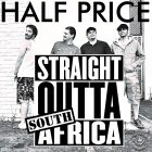 Half Price – Straight Outta' South Africa